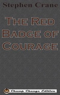 The Red Badge of Courage (Chump Change Edition) by STEPHEN CRANE