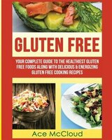 Gluten Free: Your Complete Guide To The Healthiest Gluten Free Foods Along With Delicious…