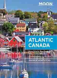 Moon Atlantic Canada: Nova Scotia, New Brunswick, Prince Edward Island, Newfoundland & Labrador by Andrew Hempstead