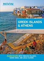 Moon Greek Islands & Athens: Island Escapes With Timeless Villages, Scenic Hikes, And Local Flavors
