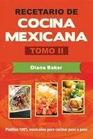 Recetario de Cocina Mexicana Tomo II: La cocina mexicana hecha fácil