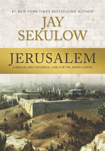 Jerusalem: A Biblical And Historical Case For The Jewish Capital by Jay Sekulow