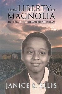 From Liberty to Magnolia: In Search of the American Dream by Janice S. Ellis Ph.D.