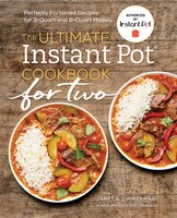 The Ultimate Instant Pot® Cookbook For Two: Perfectly Portioned Recipes For 3-quart And 6-quart…