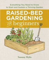Raised Bed Gardening For Beginners: Everything You Need To Know To Start And Sustain A Thriving…
