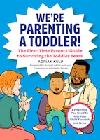 We're Parenting A Toddler!: The First-time Parents' Guide To Surviving The Toddler Years