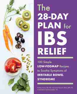 The 28-day Plan For Ibs Relief: 100 Simple Low-fodmap Recipes To Soothe Symptoms Of Irritable Bowel Syndrome by Audrey Inouye