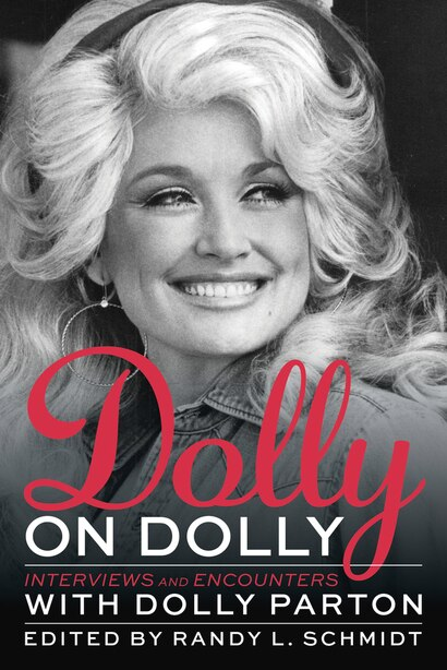 Dolly On Dolly: Interviews And Encounters With Dolly Parton by Randy L. Schmidt