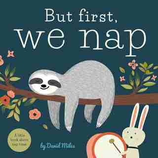 But First, We Nap: A Little Book About Nap Time