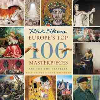 Europe's Top 100 Masterpieces: Art For The Traveler de Rick Steves
