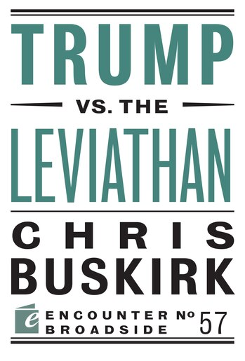 Trump Vs. The Leviathan by Chris Buskirk