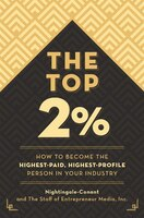 The Top 2 Percent: How To Become The Highest-paid, Highest-profile Person In Your Industry