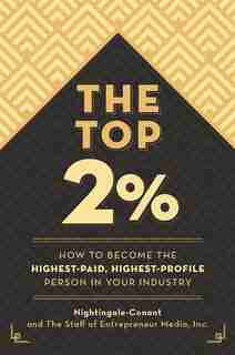 The Top 2 Percent: How To Become The Highest-paid, Highest-profile Person In Your Industry de Nightingale-conant