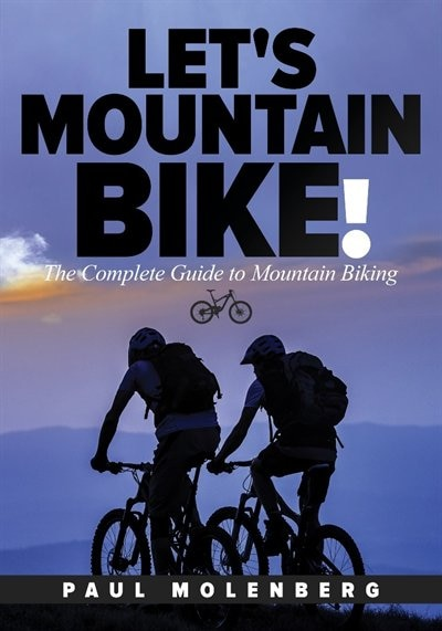 Let's Mountain Bike!: The Complete Guide To Mountain Biking by Paul Molenberg