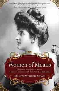 Women Of Means: (biographies Of Famous People, For Readers Of Lady In Waiting) by Marlene Wagman-geller