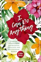 I Can Do Anything: Positive Affirmations, Inspirational Thoughts And Motivational Words Card Deck