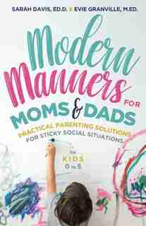 Modern Manners For Moms & Dads: Practical Parenting Solutions For Sticky Social Situations  (for Kids 0-5) (parenting Etiquette, Go by Evie Granville