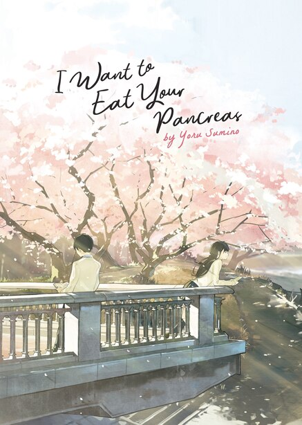 I Want To Eat Your Pancreas (light Novel) by Yoru Sumino