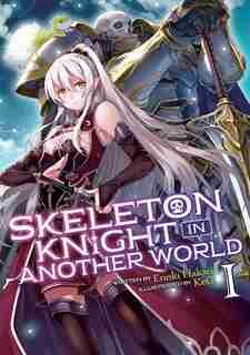 Skeleton Knight In Another World (light Novel) Vol. 1 by Ennki Hakari