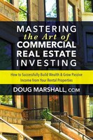 Mastering The Art Of Commercial Real Estate Investing: How To Successfully Build Wealth And Grow…