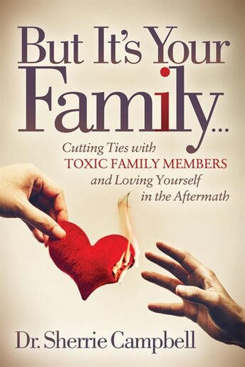 But It's Your Family.: Cutting Ties With Toxic Family Members And Loving Yourself In The Aftermath by Sherrie Campbell