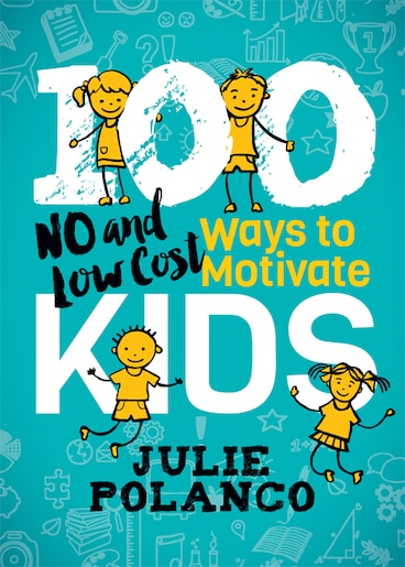 100 Ways To Motivate Kids: No And Low Cost by Julie Polanco