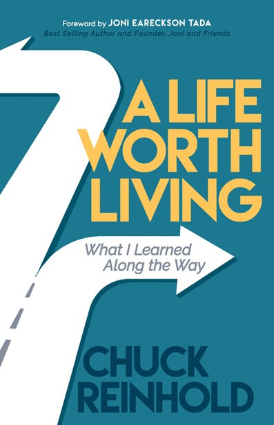 A Life Worth Living: What I Learned Along The Way by Chuck Reinhold