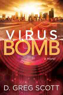 Virus Bomb: A Novel by D. Greg Scott
