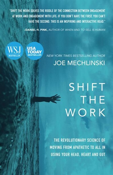 Shift The Work: The Revolutionary Science Of Moving From Apathetic To All In Using Your Head, Heart And Gut by Joe Mechlinski