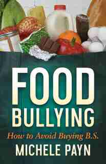 Food Bullying: How To Avoid Buying Bs by Michele Payn