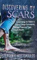 Discovering My Scars: Learning To Take A Giant Leap Forward, While Taking Two Steps Back