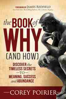 The Book Of Why (and How): Discover The Timeless Secrets To Meaning, Success And Abundance by Corey Poirier