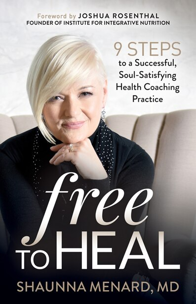 Free To Heal: 9 Steps To A Successful, Soul-satisfying Health Coaching Practice by Shaunna Menard