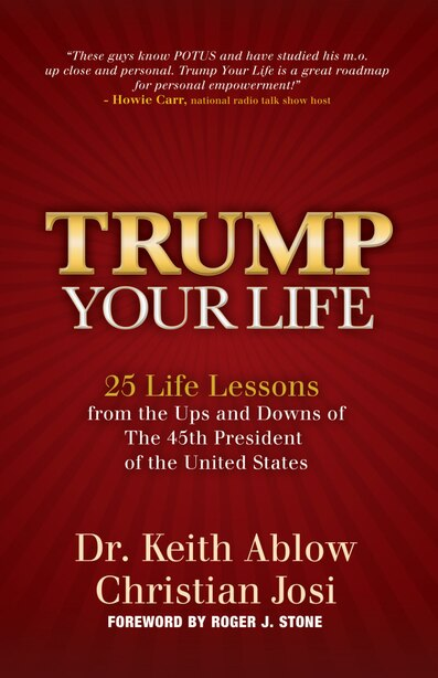 Trump Your Life: 25 Life Lessons From The Ups And Downs Of The 45th President Of The United States by Keith R. Ablow
