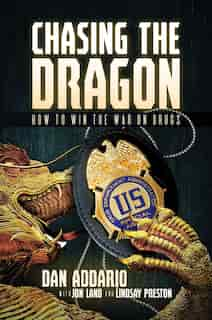 Chasing The Dragon: How To Win The War On Drugs by Dan Addario