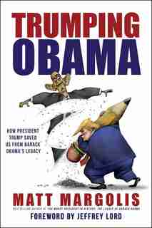 Trumping Obama: How President Trump Saved Us From Barack Obama's Legacy by Matt Margolis