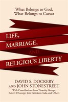 Life, Marriage, and Religious Liberty: What Belongs to God, What Belongs to Caesar