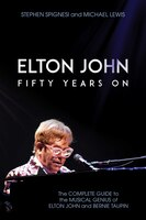 Elton John: Fifty Years On: The Complete Guide to the Musical Genius of Elton John and Bernie Taupin