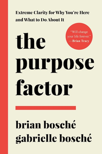The Purpose Factor: Extreme Clarity For Why You're Here And What To Do About It by Brian Bosché