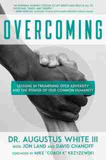 Overcoming: Lessons in Triumphing over Adversity and the Power of Our Common Humanity by Augustus White III