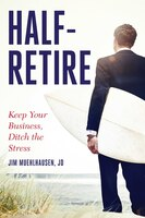Half-retire: Keep Your Business, Ditch The Stress