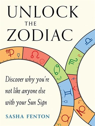 Unlock The Zodiac: Discover Why You're Not Like Anyone Else With Your Sun Sign by Sasha Fenton