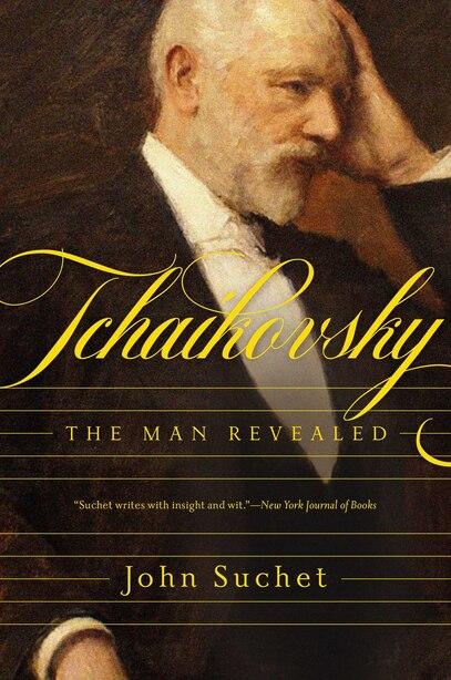 Tchaikovsky: The Man Revealed by John Suchet