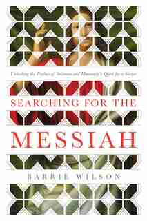 Searching For The Messiah: Unlocking The Psalms Of Solomon And Humanity's Quest For A Savior by Barrie Wilson