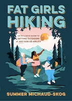 Fat Girls Hiking: An Inclusive Guide To Getting Outdoors At Any Size Or Ability