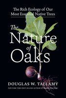 The Nature Of Oaks: The Rich Ecology Of Our Most Essential Native Trees