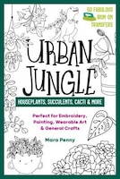 Urban Jungle - Houseplants, Succulents, Cacti & More: Perfect For Embroidery, Painting, Wearable…