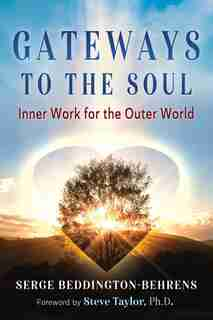 Gateways To The Soul: Inner Work For The Outer World by Serge Beddington-behrens
