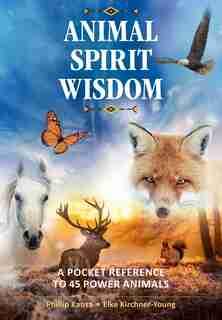 Animal Spirit Wisdom: A Pocket Reference to 45 Power Animals by Phillip Kansa