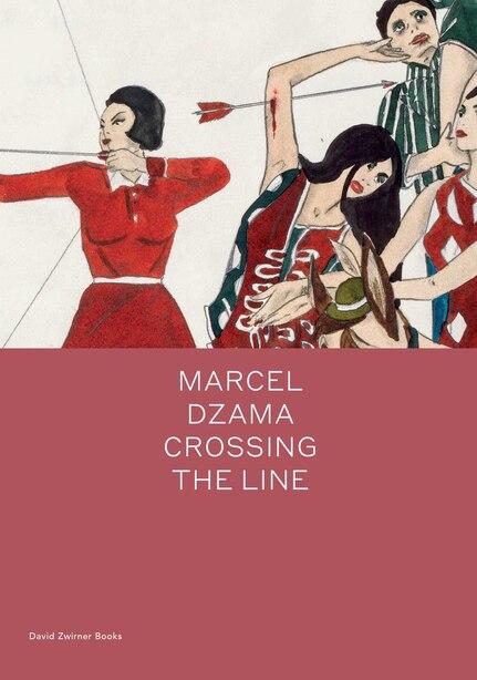 Marcel Dzama: Crossing the Line by Marcel Dzama